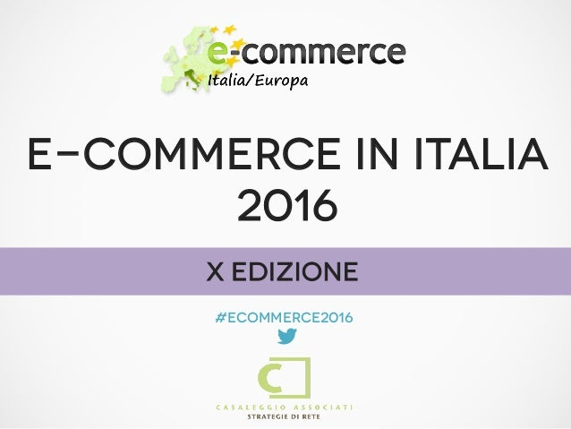 E-COMMERCE IN ITALIA 2016 #ecommerce2016  X Edizione