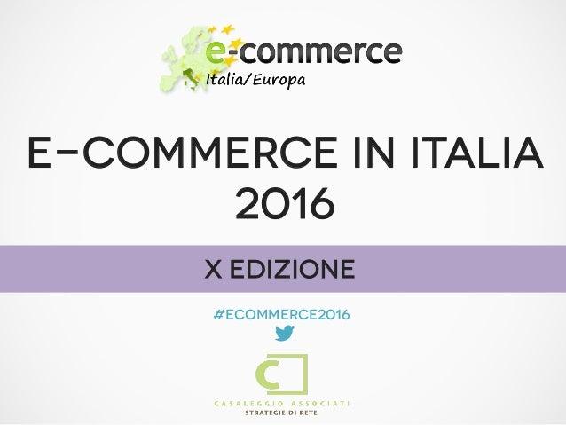 E-COMMERCE IN ITALIA 2016 #ecommerce2016  X Edizione