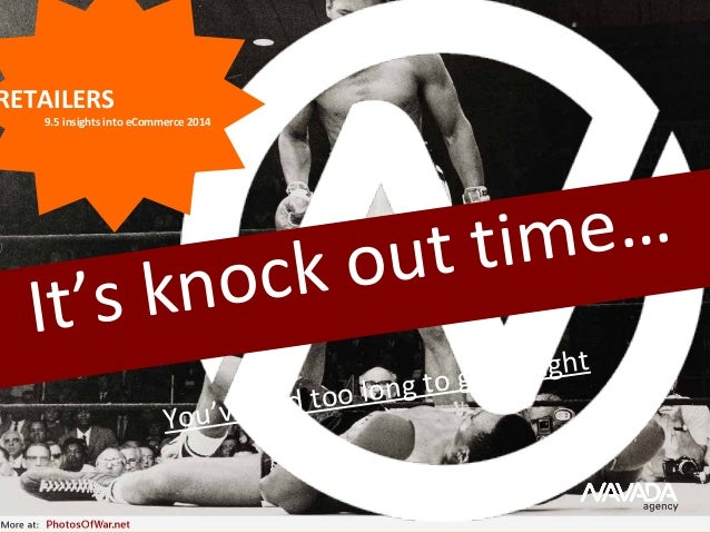 It's knock out time… You've had too long to get it right RETAILERS 9.5 insights into eCommerce 2014