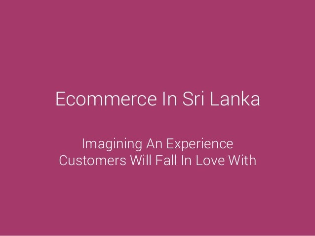 Ecommerce In Sri Lanka Imagining An Experience Customers Will Fall In Love With