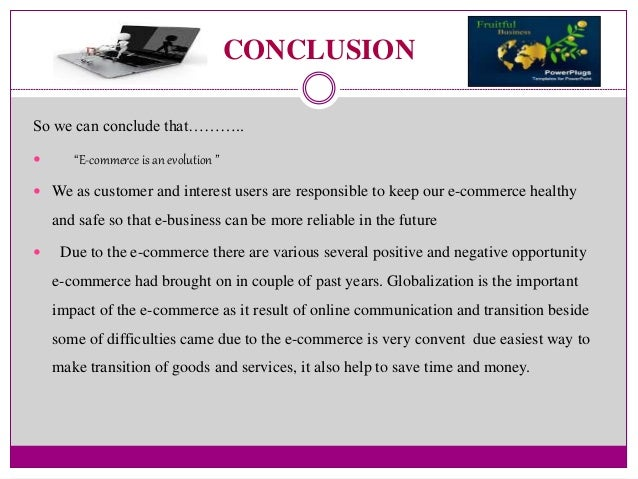 e business conclusion The term e-business, therefore refers to the integration within the company, of tools based on information and communication technologies.