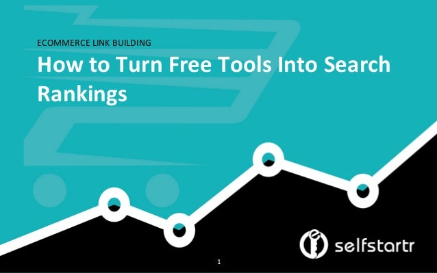ECOMMERCE	   LINK	   BUILDING	    How	   to	   Turn	   Free	   Tools	   Into	   Search	    Rankings	    1