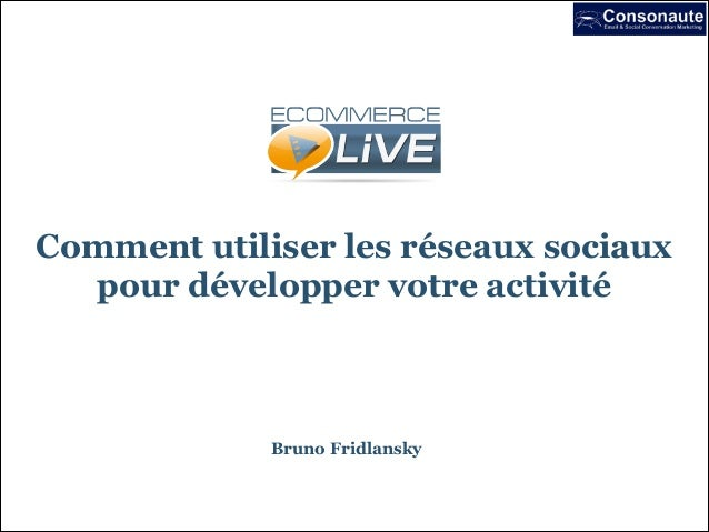 Comment utiliser les réseaux sociaux pour développer votre activité  Bruno Fridlansky