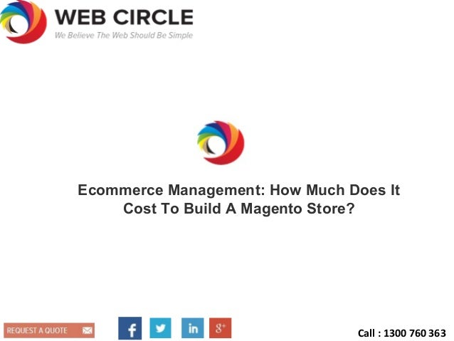 Ecommerce Management: How Much Does It Cost To Build A Magento Store? Call : 1300 760 363