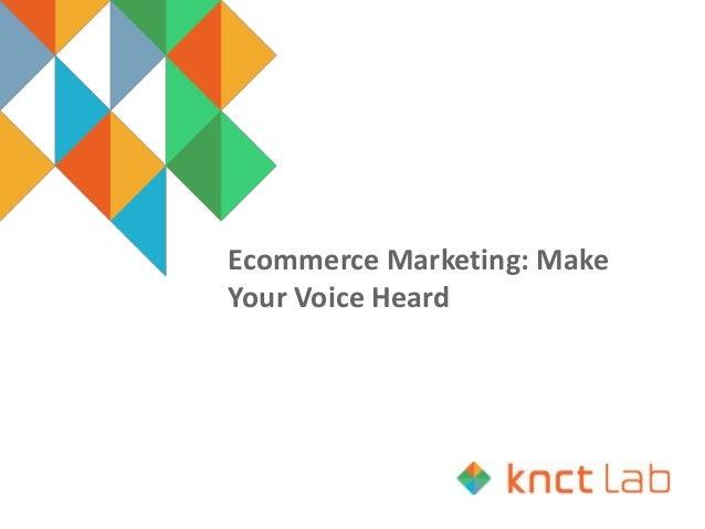Ecommerce Marketing: Make Your Voice Heard