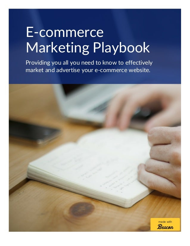 E-commerce Marketing Playbook Providing you all you need to know to effectively market and advertise your e-commerce websi...