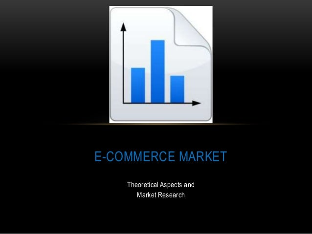 Theoretical Aspects and Market Research E-COMMERCE MARKET