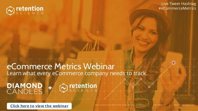 eCommerce Metrics Webinar Learn what every eCommerce company needs to track. Live Tweet Hashtag #eCommerceMetrics + Click ...