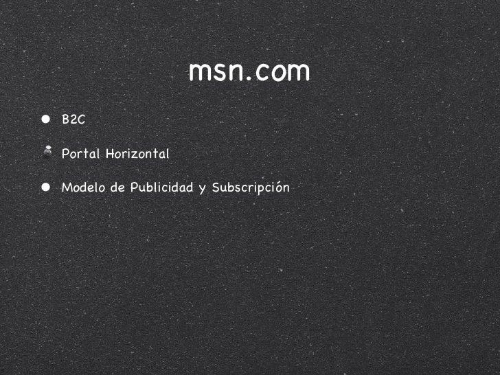 msn.com <ul><li>B2C </li></ul><ul><li>Portal Horizontal </li></ul><ul><li>Modelo de Publicidad y Subscripción </li></ul>