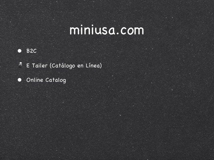 miniusa.com <ul><li>B2C </li></ul><ul><li>E Tailer (Catálogo en Línea) </li></ul><ul><li>Online Catalog </li></ul>