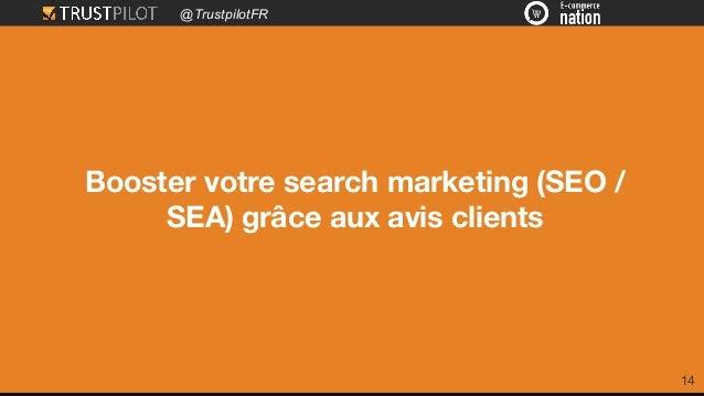 @TrustpilotFR 14 Booster votre search marketing (SEO / SEA) grâce aux avis clients
