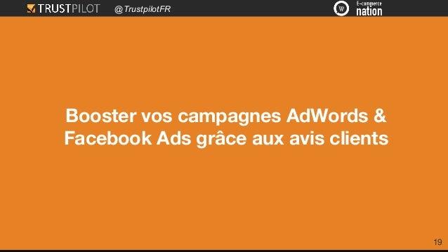 @TrustpilotFR 19 Booster vos campagnes AdWords & Facebook Ads grâce aux avis clients