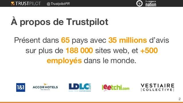 @TrustpilotFR Présent dans 65 pays avec 35 millions d'avis sur plus de 188 000 sites web, et +500 employés dans le monde. ...