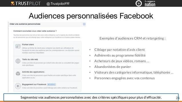 @TrustpilotFR 24 Exemples d'audiences CRM et retargeting : • Ciblage par notation d'avis client • Adhérents au programme f...