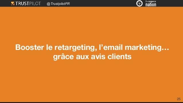 @TrustpilotFR 25 Booster le retargeting, l'email marketing… grâce aux avis clients
