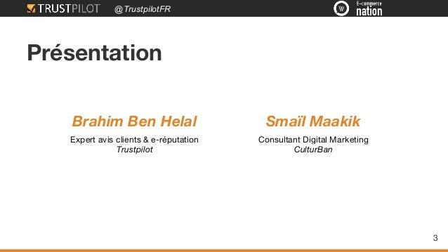 @TrustpilotFR Présentation Brahim Ben Helal Expert avis clients & e-réputation Trustpilot Smaïl Maakik Consultant Digital ...