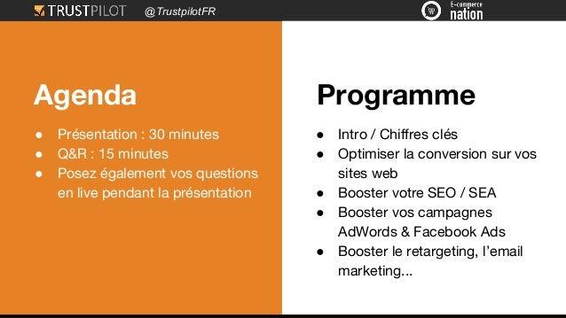 @TrustpilotFR Agenda ● Présentation : 30 minutes ● Q&R : 15 minutes ● Posez également vos questions en live pendant la pré...