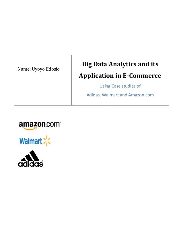 Name: Uyoyo Edosio Big Data Analytics and its Application in E-Commerce Using Case studies of Adidas, Walmart and Amazon.c...