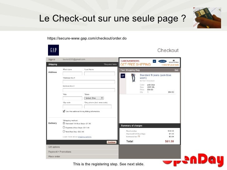 Le Check-out sur une seule page ? This is the registering step. See next slide. https://secure-www.gap.com/checkout/order.do