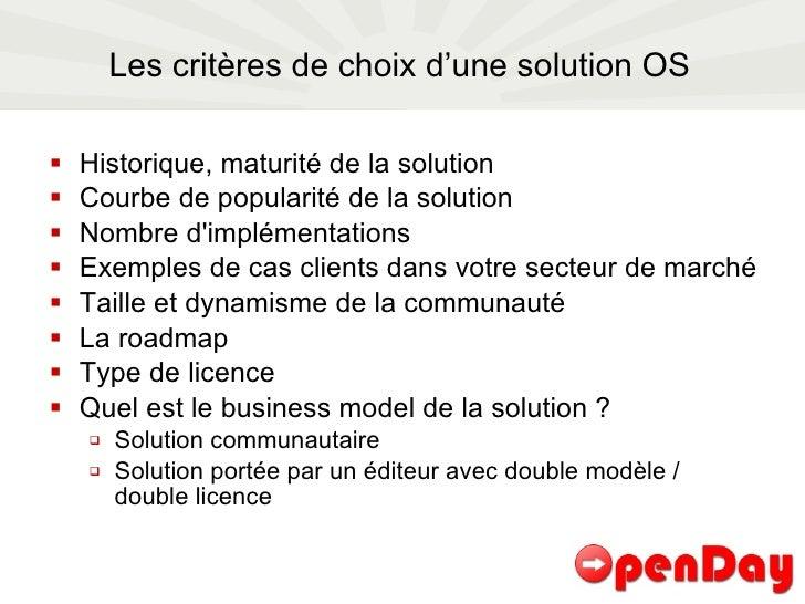 Les critères de choix d'une solution OS <ul><li>Historique, maturité de la solution </li></ul><ul><li>Courbe de popularité...