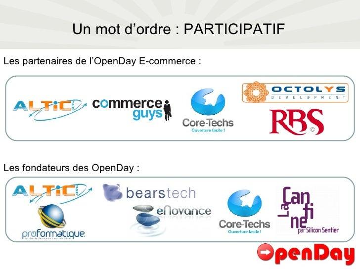 Un mot d'ordre : PARTICIPATIF Les partenaires de l'OpenDay E-commerce : Les fondateurs des OpenDay :