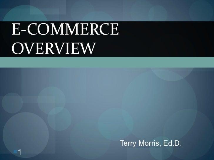 Terry Morris, Ed.D. E-COMMERCE OVERVIEW <ul><li></li></ul>
