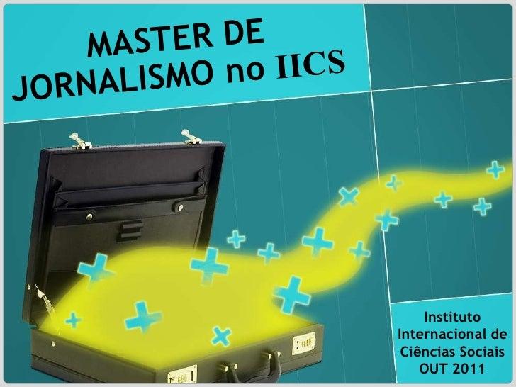 MASTER DE JORNALISMO no  IICS Instituto Internacional de Ciências Sociais OUT 2011