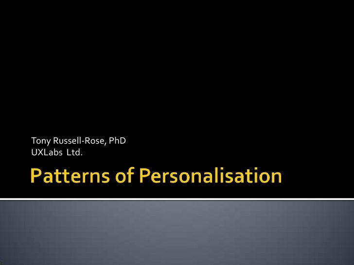 Tony Russell-Rose, PhD<br />UXLabs  Ltd.<br />Patterns of Personalisation<br />