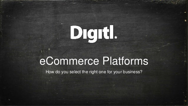 eCommerce Platforms How do you select the right one for your business?