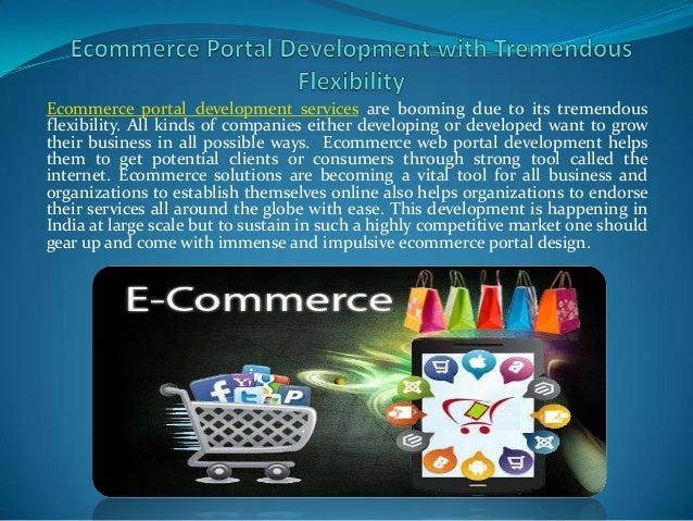 Ecommerce portal development services are booming due to its tremendous flexibility. All kinds of companies either develop...