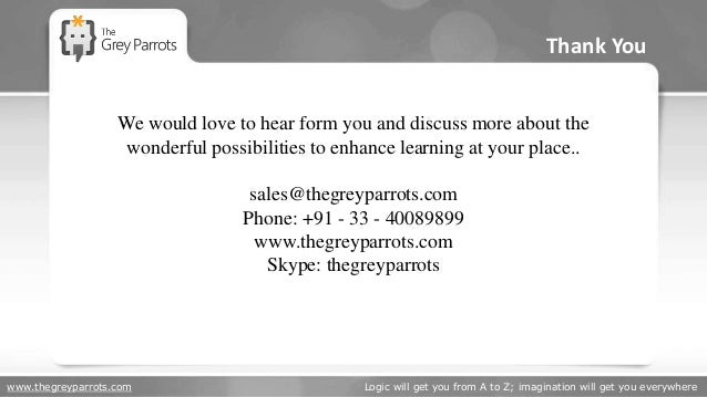 www.thegreyparrots.com Logic will get you from A to Z; imagination will get you everywhere Thank You We would love to hear...
