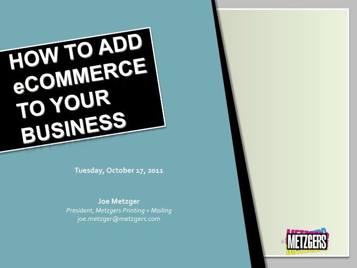 Tuesday, October 17, 2011           Joe MetzgerPresident, Metzgers Printing + Mailing    joe.metzger@metzgers.com       12...