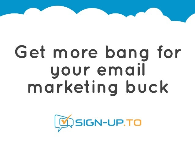 Get more bang for your email marketing buck