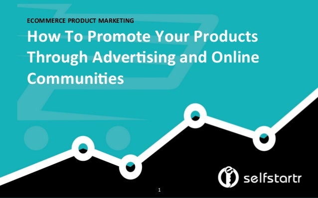 ECOMMERCE  PRODUCT  MARKETING   How  To  Promote  Your  Products   Through  Adver?sing  and  Online...