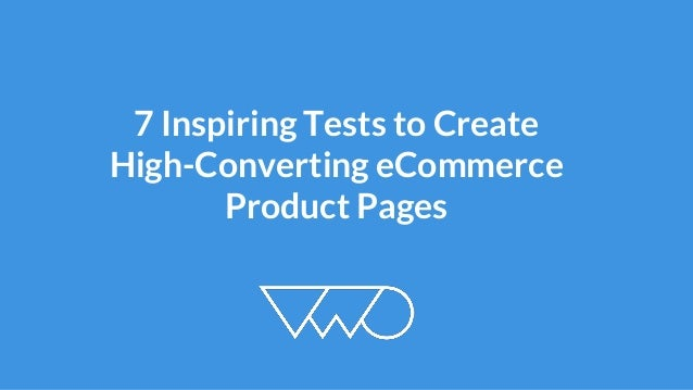 7 Inspiring Tests to Create  High-Converting eCommerce  Product Pages