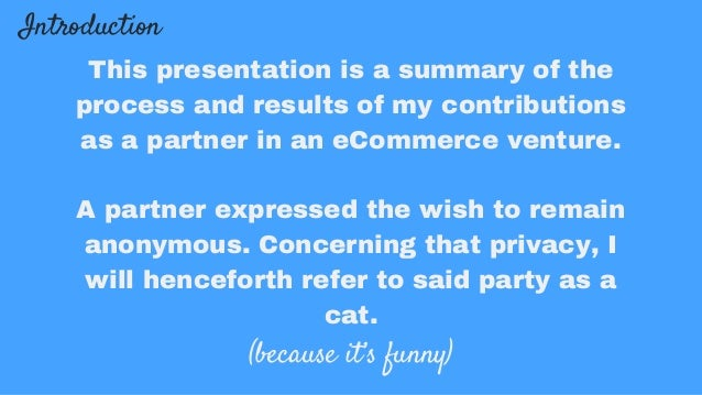 Introduction This presentation is a summary of the process and results of my contributions as a partner in an eCommerce ve...