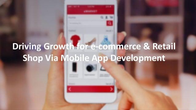 Driving Growth for e-commerce & Retail Shop Via Mobile App Development