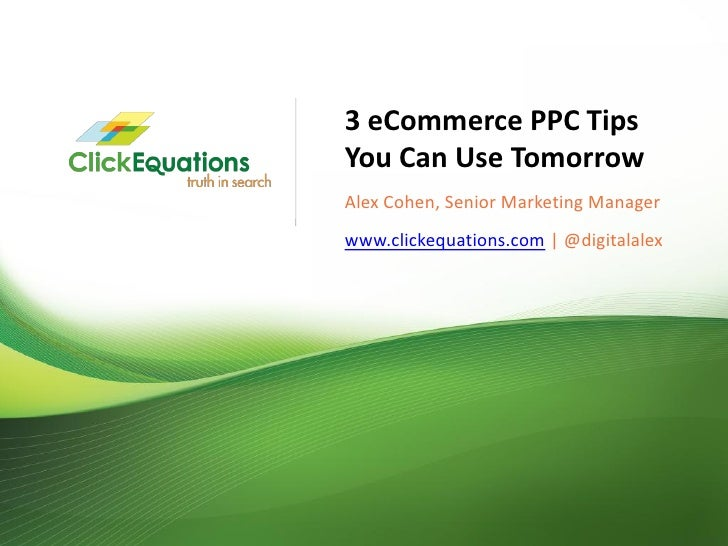 3 eCommerce PPC Tips                              You Can Use Tomorrow                              Alex Cohen, Senior Mar...