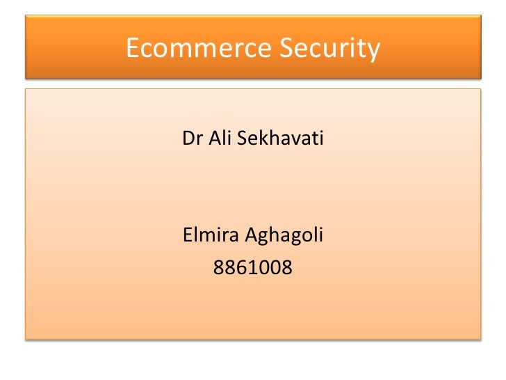 Ecommerce Security<br />Dr Ali Sekhavati<br />Elmira Aghagoli<br />8861008<br />