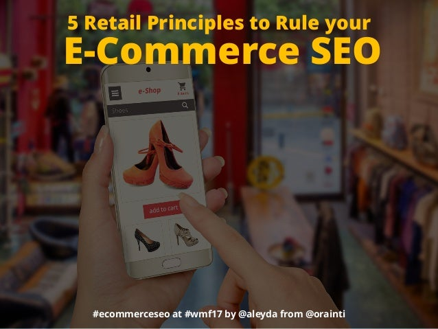 #ecommerceseo at #wmf17 by @aleyda from @orainti 5 Retail Principles to Rule your