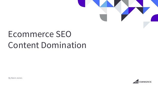 Ecommerce SEO Content Domination By Kevin Jones