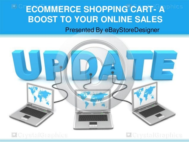 ECOMMERCE SHOPPING CART- A BOOST TO YOUR ONLINE SALES Presented By eBayStoreDesigner