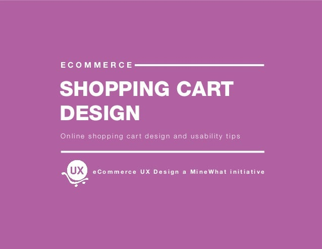 SHOPPING CART DESIGN E C O M M E R C E Online shopping cart design and usability tips e C o m m e r c e U X D e s i g n a ...