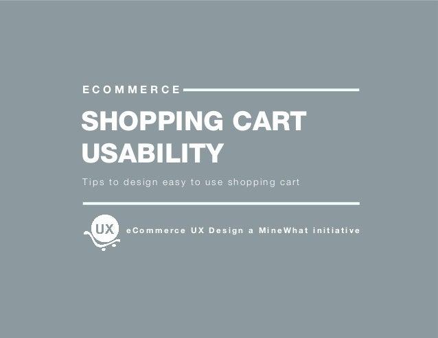 SHOPPING CART USABILITY E C O M M E R C E T ips to design easy to use shopping cart e C o m m e r c e U X D e s i g n a M ...