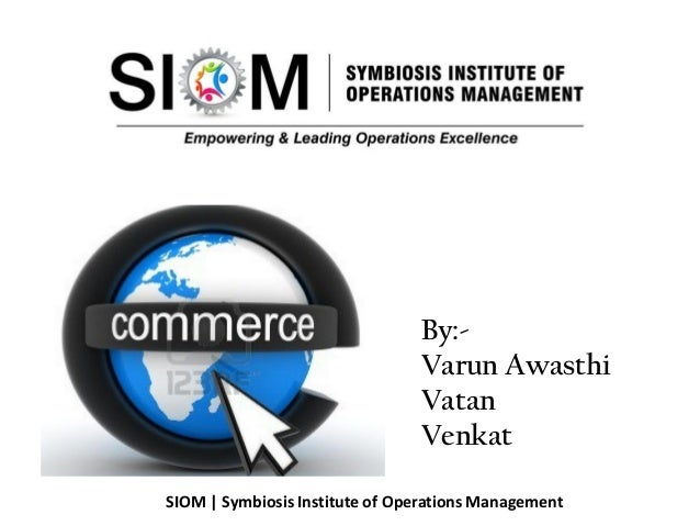 By:- Varun Awasthi Vatan Venkat SIOM | Symbiosis Institute of Operations Management