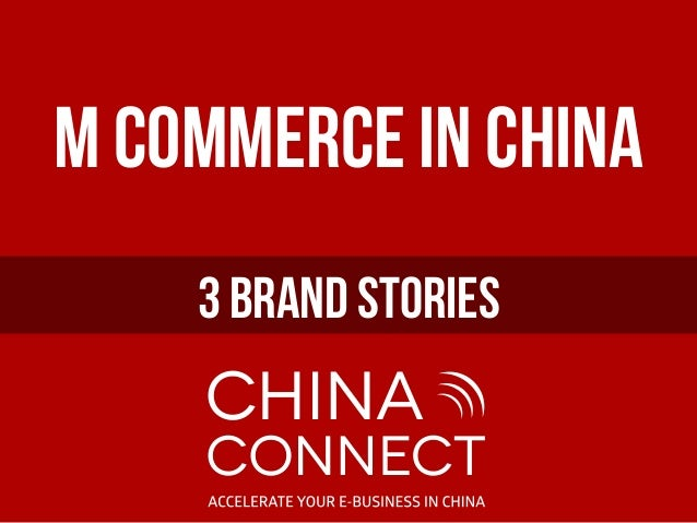 M Commerce in China 3 BRAND stORIEs