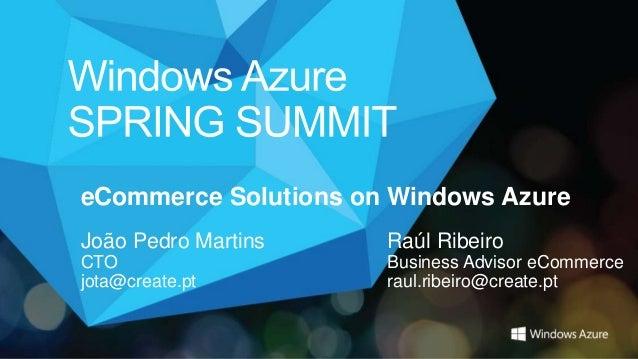 eCommerce Solutions on Windows AzureJoão Pedro Martins    Raúl RibeiroCTO                   Business Advisor eCommercejota...