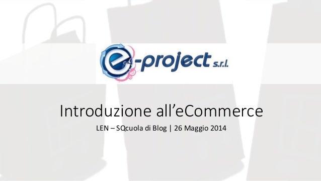 Introduzione all'eCommerce LEN – SQcuola di Blog   26 Maggio 2014