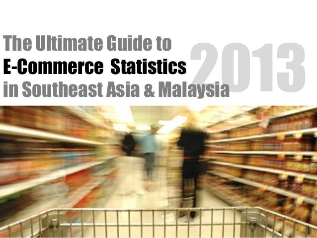 2013 The Ultimate Guide to E-Commerce Statistics in Southeast Asia & Malaysia