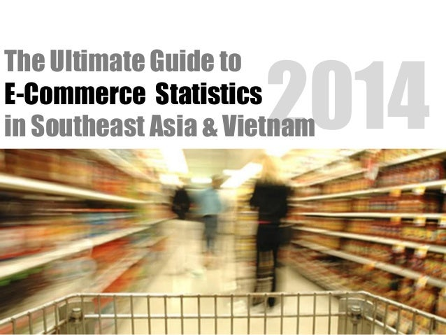 2014 The Ultimate Guide to E-Commerce Statistics in Southeast Asia & Vietnam